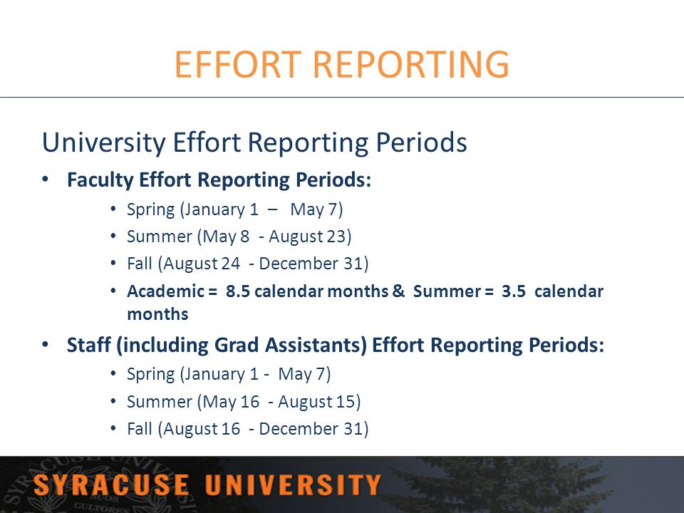 EFFORT REPORTING University Effort Reporting Periods Faculty Effort Reporting Periods: Spring (January 1 – May 7) Summer (May 8 - August 23) Fall (Aug