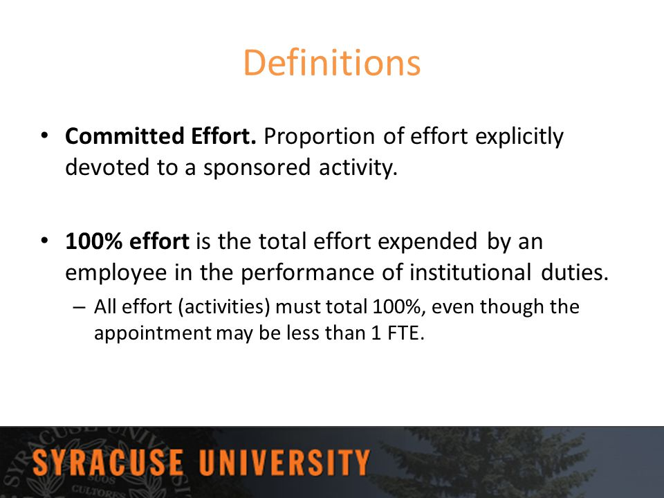 Definitions Committed Effort. Proportion of effort explicitly devoted to a sponsored activity. 100% effort is the total effort expended by an employee