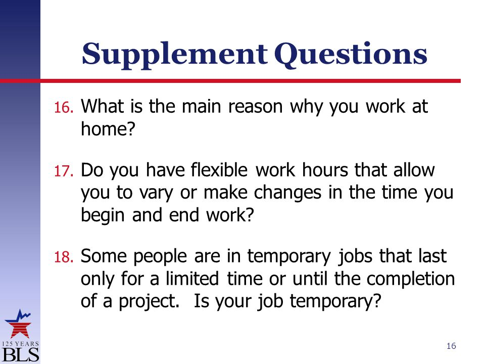 Supplement Questions 16. What is the main reason why you work at home.