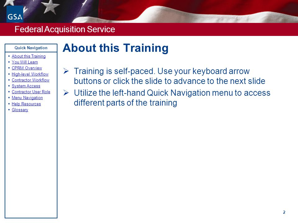Federal Acquisition Service Quick Navigation About this Training 2  Training is self-paced.
