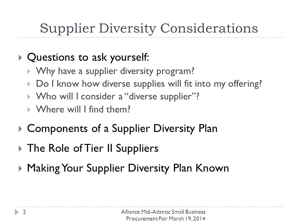 Supplier Diversity Considerations  Questions to ask yourself:  Why have a supplier diversity program.
