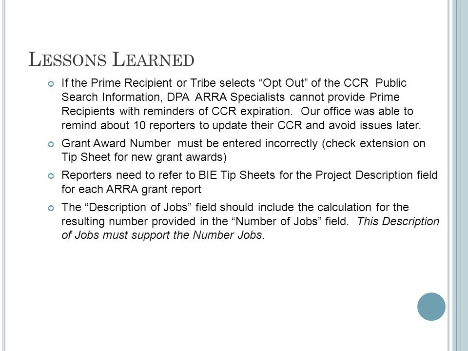 L ESSONS L EARNED If the Prime Recipient or Tribe selects Opt Out of the CCR Public Search Information, DPA ARRA Specialists cannot provide Prime Recipients with reminders of CCR expiration.