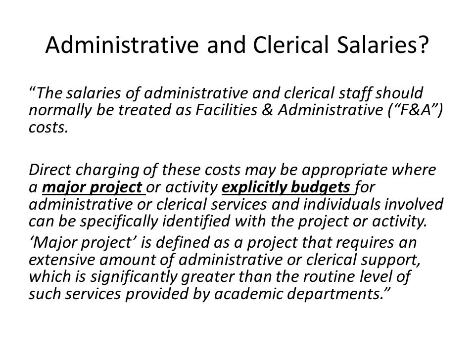 "Administrative and Clerical Salaries? ""The salaries of administrative and clerical staff should normally be treated as Facilities & Administrative (""F"