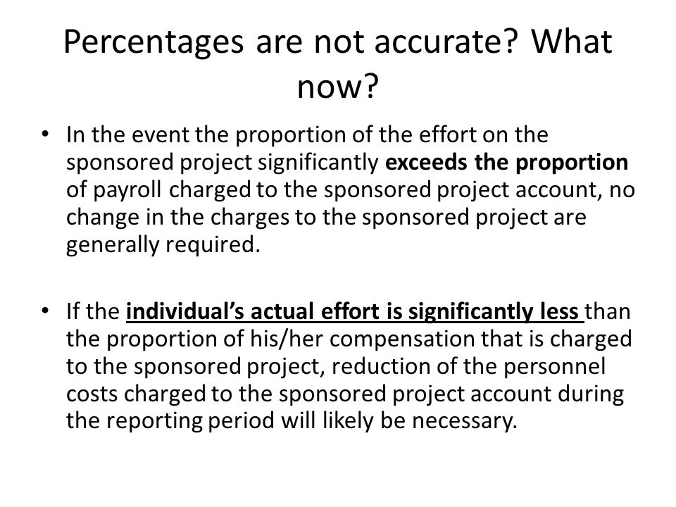Percentages are not accurate? What now? In the event the proportion of the effort on the sponsored project significantly exceeds the proportion of pay