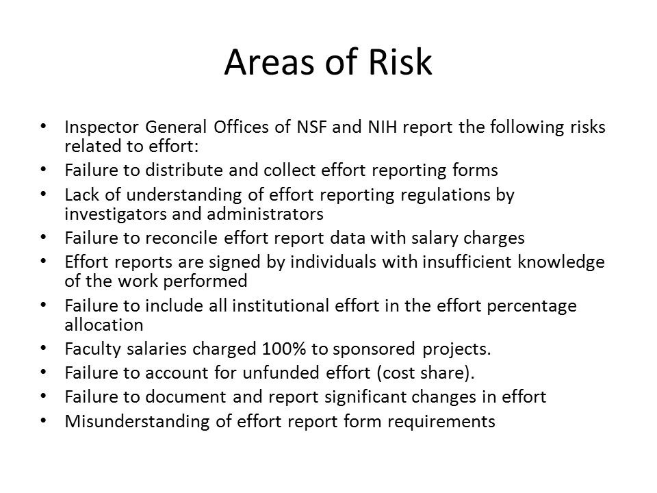 Areas of Risk Inspector General Offices of NSF and NIH report the following risks related to effort: Failure to distribute and collect effort reportin