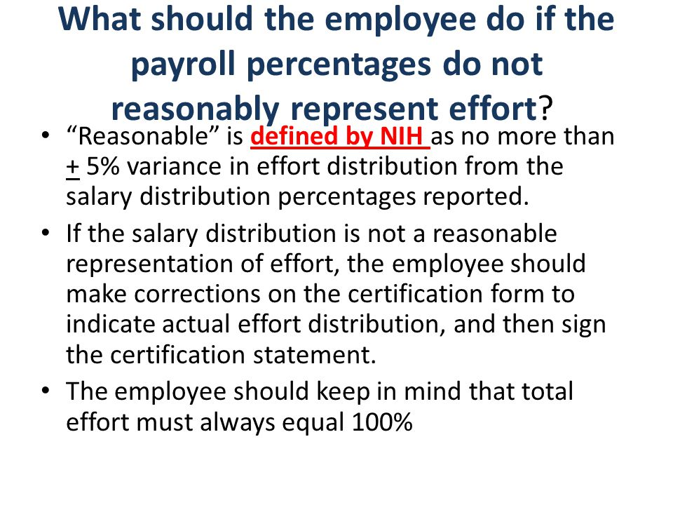 "What should the employee do if the payroll percentages do not reasonably represent effort? ""Reasonable"" is defined by NIH as no more than + 5% varianc"