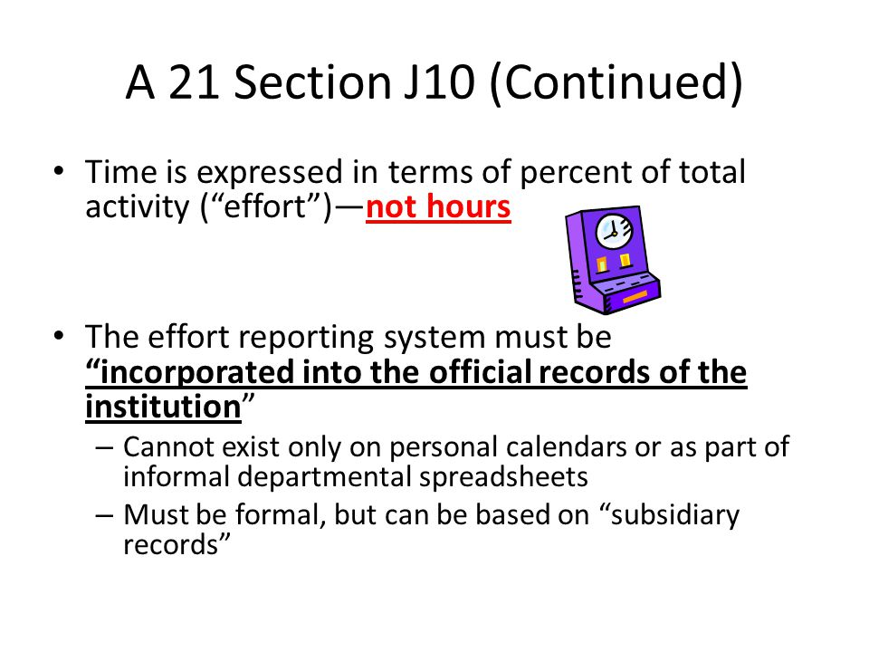 "A 21 Section J10 (Continued) Time is expressed in terms of percent of total activity (""effort"")—not hours The effort reporting system must be ""incorpo"