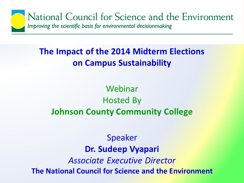 The Impact of the 2014 Midterm Elections on Campus Sustainability Webinar Hosted By Johnson County Community College Speaker Dr.