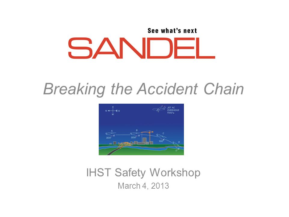 Breaking the Accident Chain IHST Safety Workshop March 4, 2013