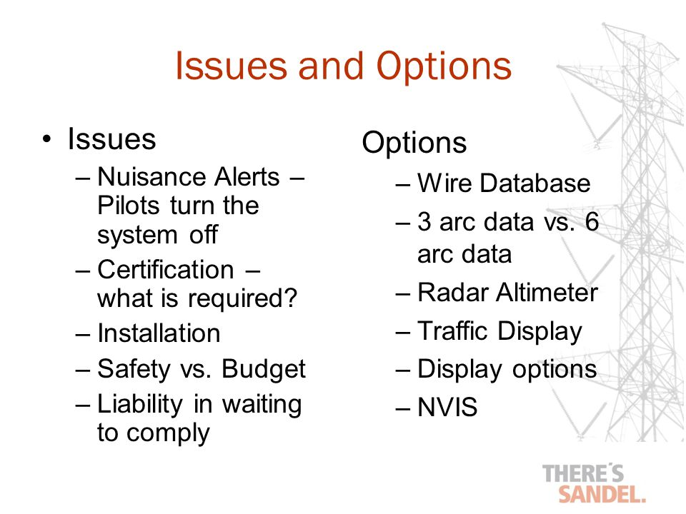 Issues and Options Issues –Nuisance Alerts – Pilots turn the system off –Certification – what is required.