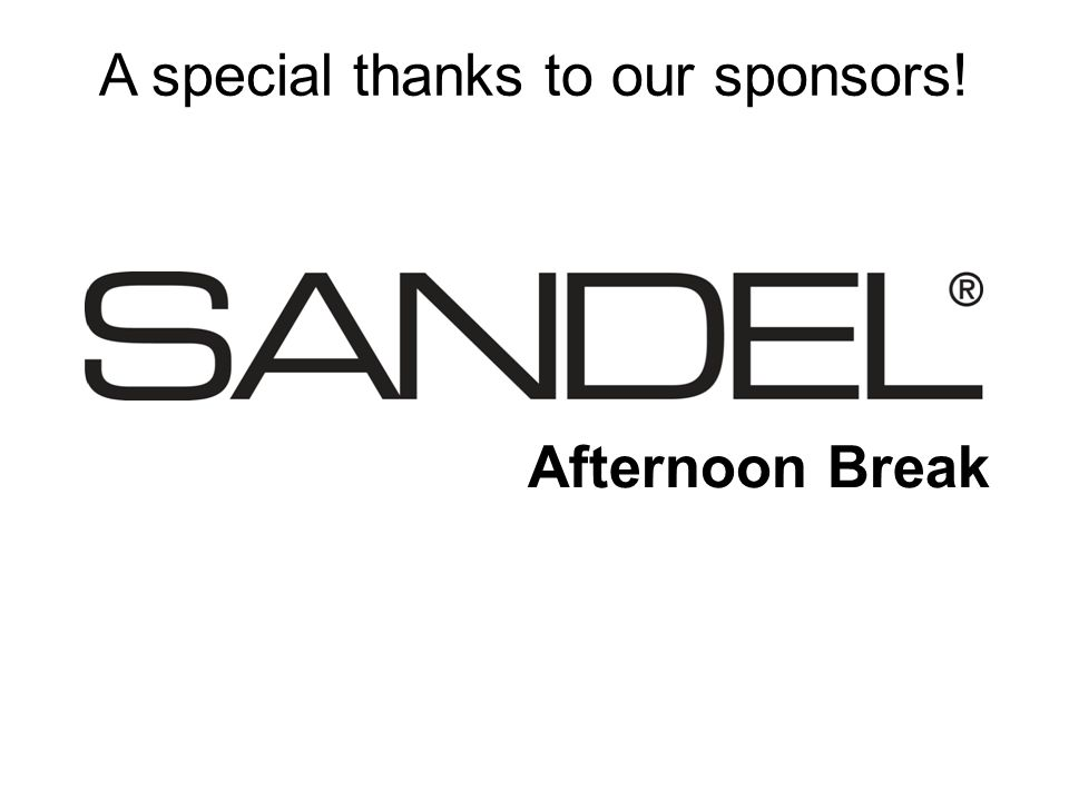 A special thanks to our sponsors! Afternoon Break