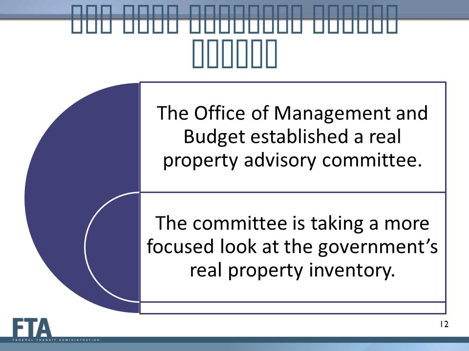OMB Real Property Status Report The Office of Management and Budget established a real property advisory committee. The committee is taking a more foc