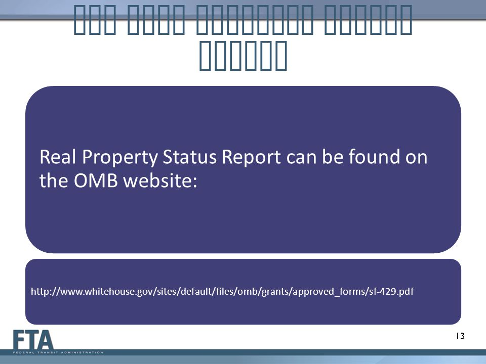 OMB Real Property Status Report Real Property Status Report can be found on the OMB website: http://www.whitehouse.gov/sites/default/files/omb/grants/