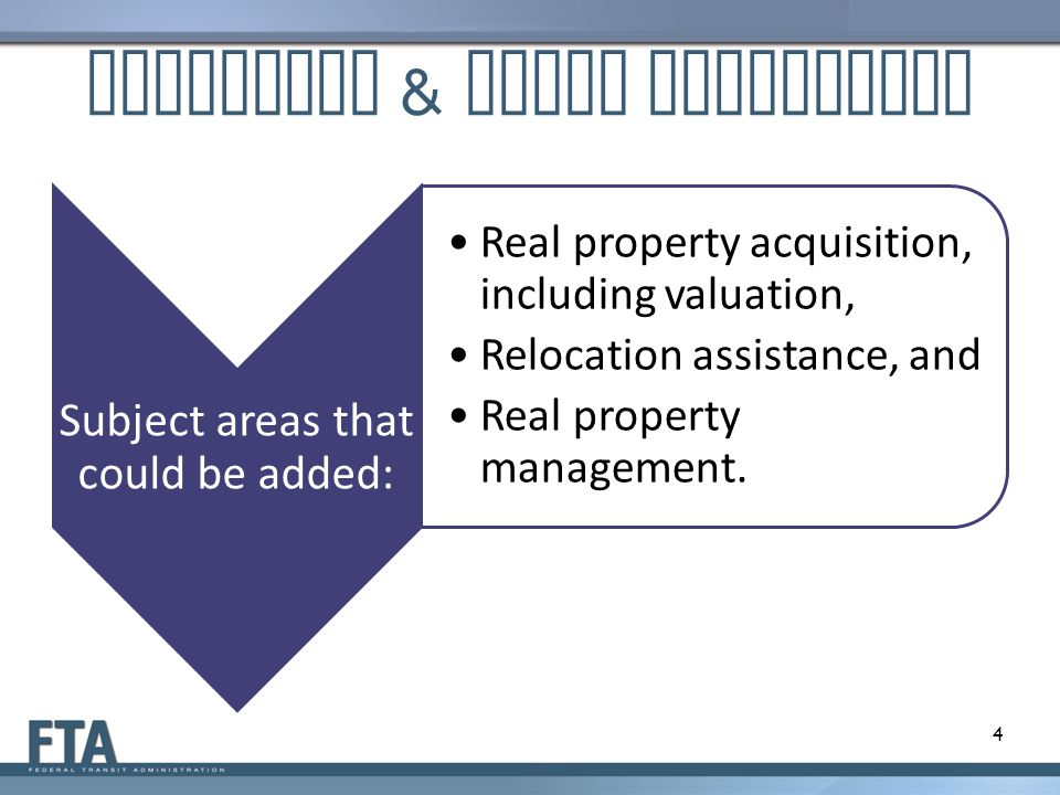 Triennial & State Management Subject areas that could be added: Real property acquisition, including valuation, Relocation assistance, and Real proper