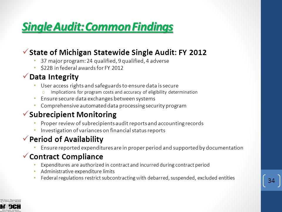 34 State of Michigan Statewide Single Audit: FY 2012 37 major program: 24 qualified, 9 qualified, 4 adverse $22B in federal awards for FY 2012 Data In