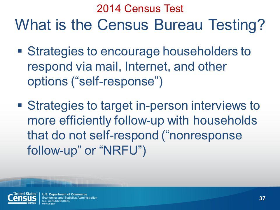 37 2014 Census Test What is the Census Bureau Testing.