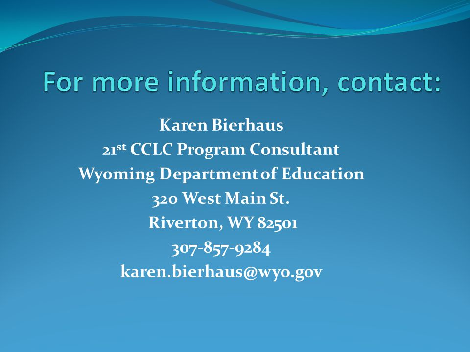 Karen Bierhaus 21 st CCLC Program Consultant Wyoming Department of Education 320 West Main St.