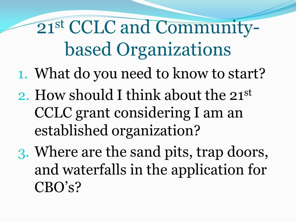 21 st CCLC and Community- based Organizations 1.What do you need to know to start.