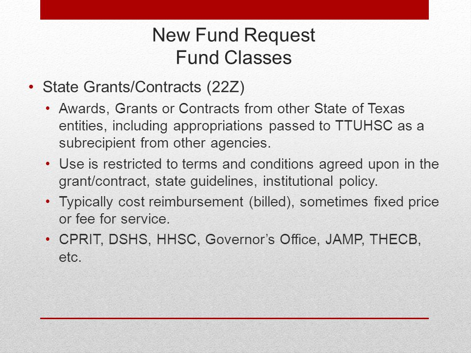 New Fund Request Fund Classes State Grants/Contracts (22Z) Awards, Grants or Contracts from other State of Texas entities, including appropriations passed to TTUHSC as a subrecipient from other agencies.