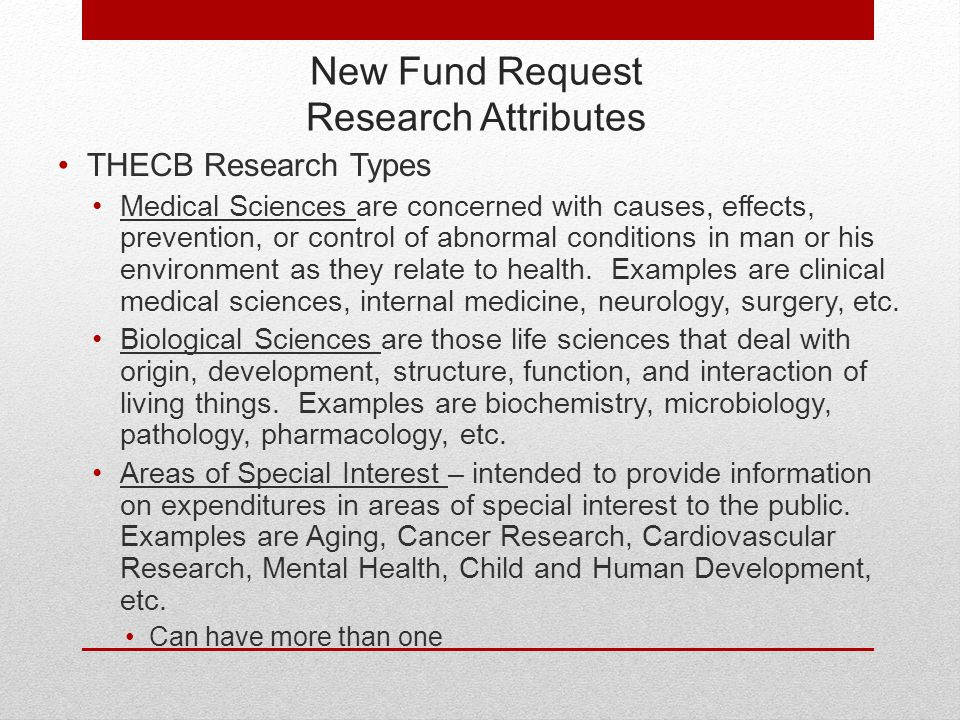 New Fund Request Research Attributes THECB Research Types Medical Sciences are concerned with causes, effects, prevention, or control of abnormal conditions in man or his environment as they relate to health.