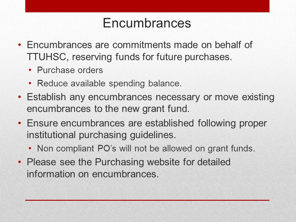 Encumbrances Encumbrances are commitments made on behalf of TTUHSC, reserving funds for future purchases.