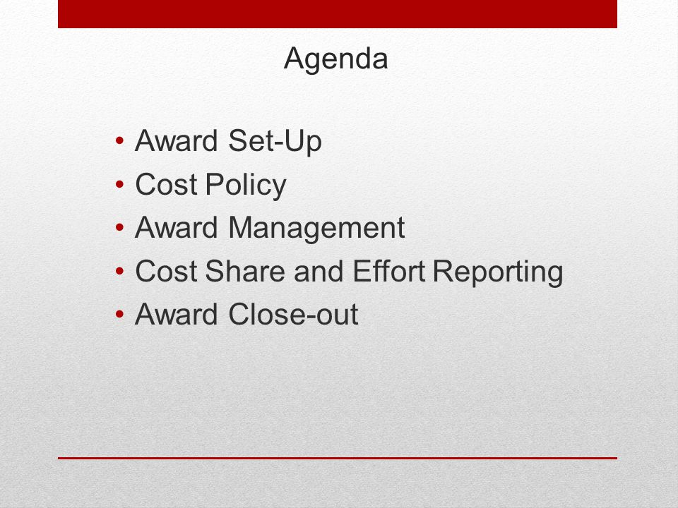 Agenda Award Set-Up Cost Policy Award Management Cost Share and Effort Reporting Award Close-out