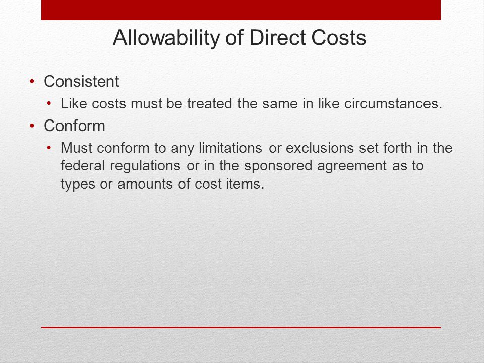 Allowability of Direct Costs Consistent Like costs must be treated the same in like circumstances.