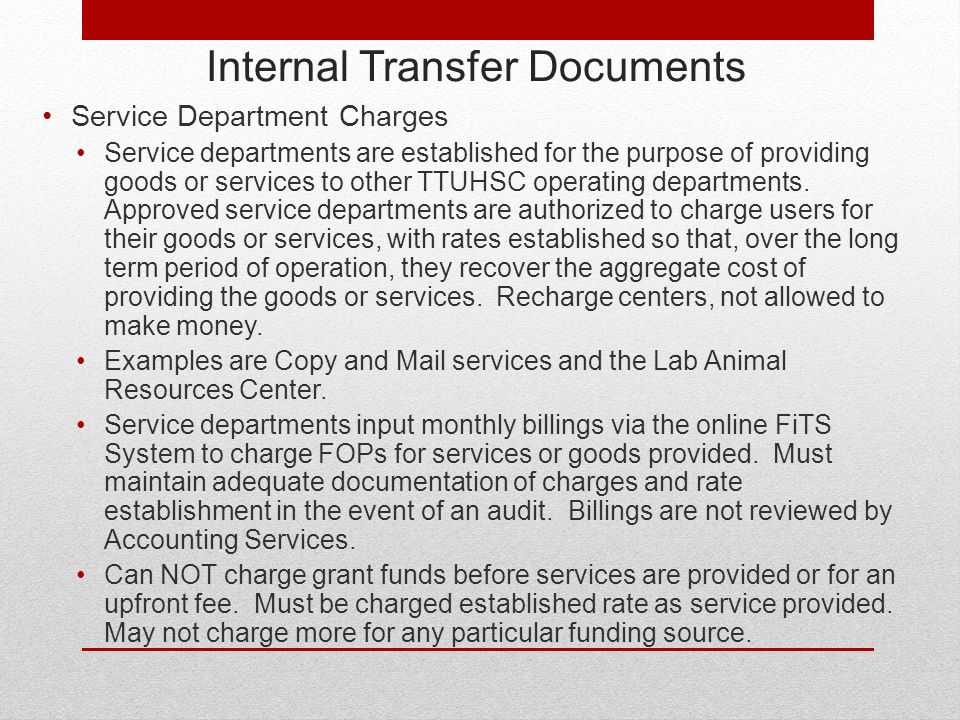 Internal Transfer Documents Service Department Charges Service departments are established for the purpose of providing goods or services to other TTUHSC operating departments.