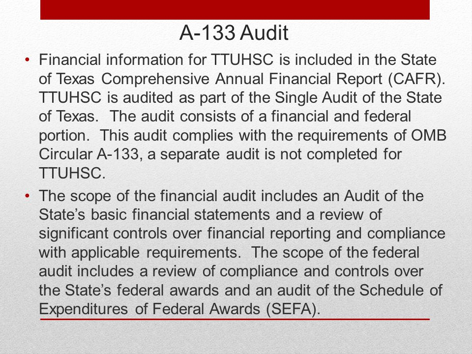 A-133 Audit Financial information for TTUHSC is included in the State of Texas Comprehensive Annual Financial Report (CAFR).