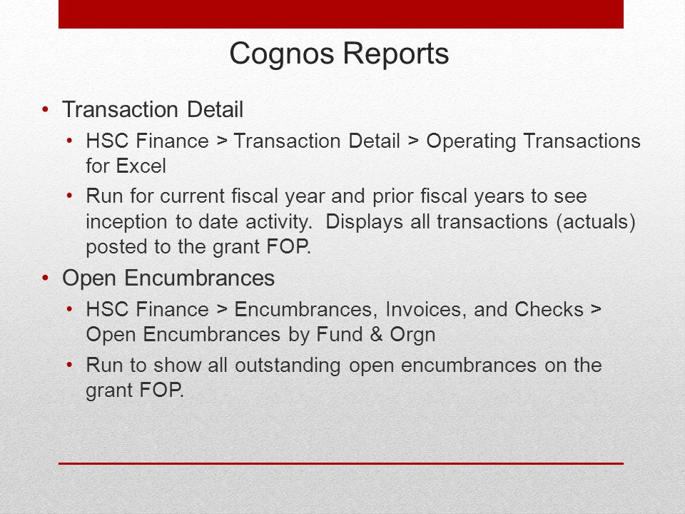 Cognos Reports Transaction Detail HSC Finance > Transaction Detail > Operating Transactions for Excel Run for current fiscal year and prior fiscal years to see inception to date activity.