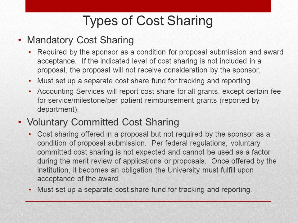 Types of Cost Sharing Mandatory Cost Sharing Required by the sponsor as a condition for proposal submission and award acceptance.