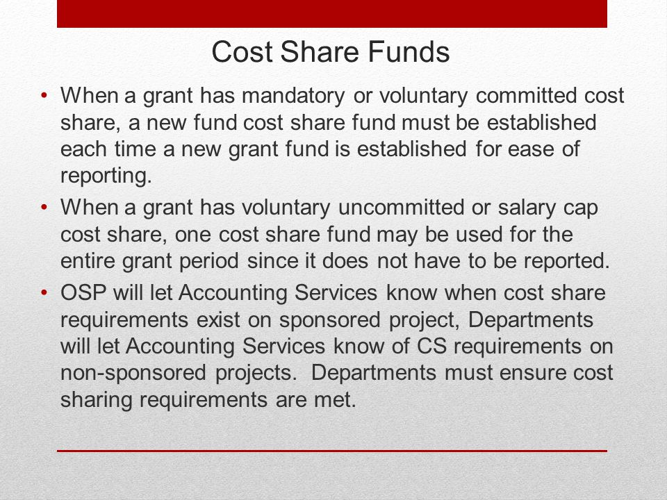 Cost Share Funds When a grant has mandatory or voluntary committed cost share, a new fund cost share fund must be established each time a new grant fund is established for ease of reporting.