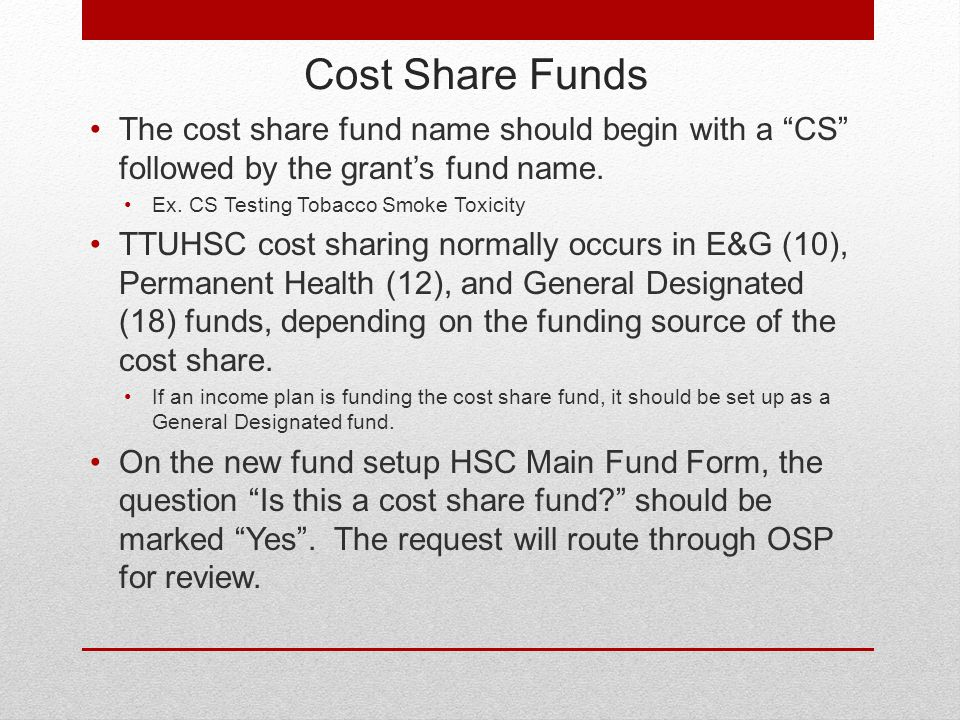 Cost Share Funds The cost share fund name should begin with a CS followed by the grant's fund name.