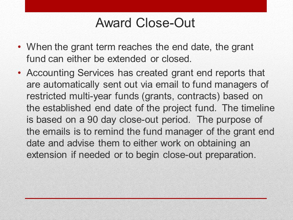 When the grant term reaches the end date, the grant fund can either be extended or closed.