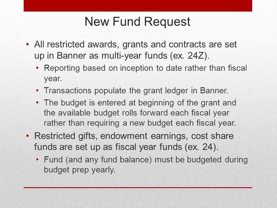 New Fund Request Other Information Other information that should be attached or provided Sponsor approved grant budget Negotiated IDC information Any financial report due dates Grantor terms and conditions (specifically for private grants) Subcontract information if expected Cost share commitments or requirements Funding source of cost share fund Salary cap funding source (if applicable)