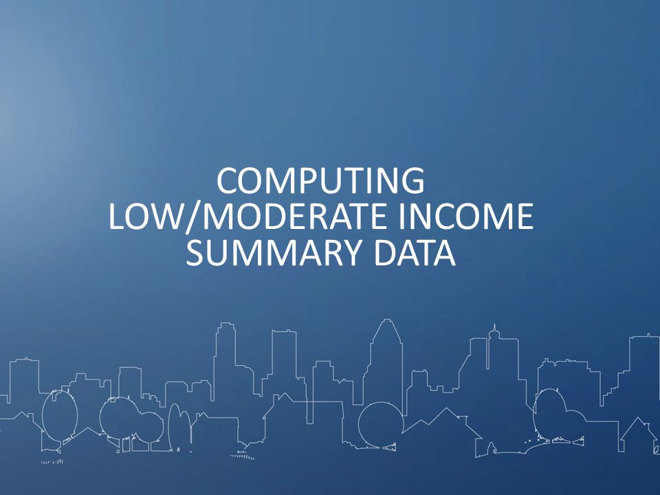 COMPUTING LOW/MODERATE INCOME SUMMARY DATA