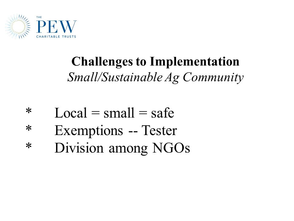 *Local = small = safe *Exemptions -- Tester * Division among NGOs Challenges to Implementation Small/Sustainable Ag Community