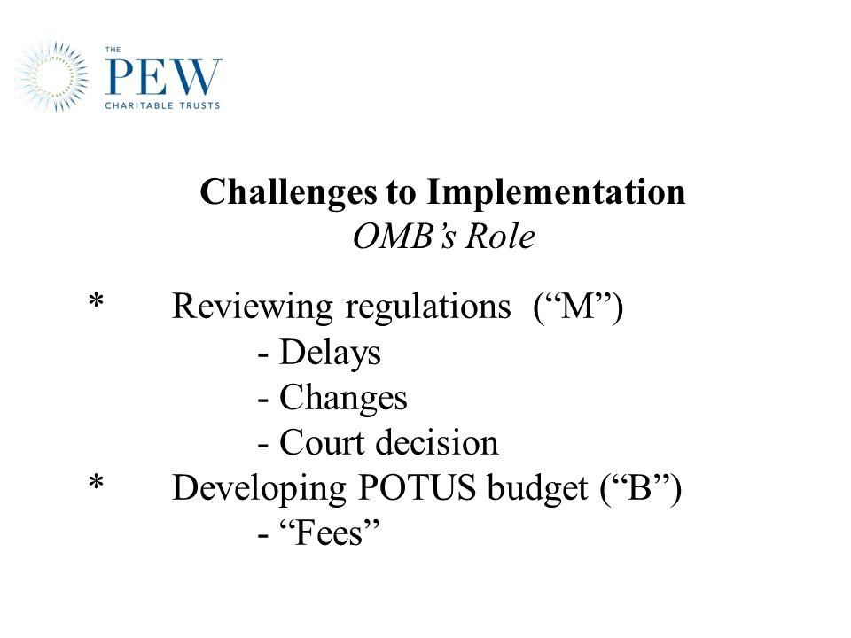 """*Reviewing regulations (""""M"""") - Delays - Changes - Court decision *Developing POTUS budget (""""B"""") - """"Fees"""" Challenges to Implementation OMB's Role"""