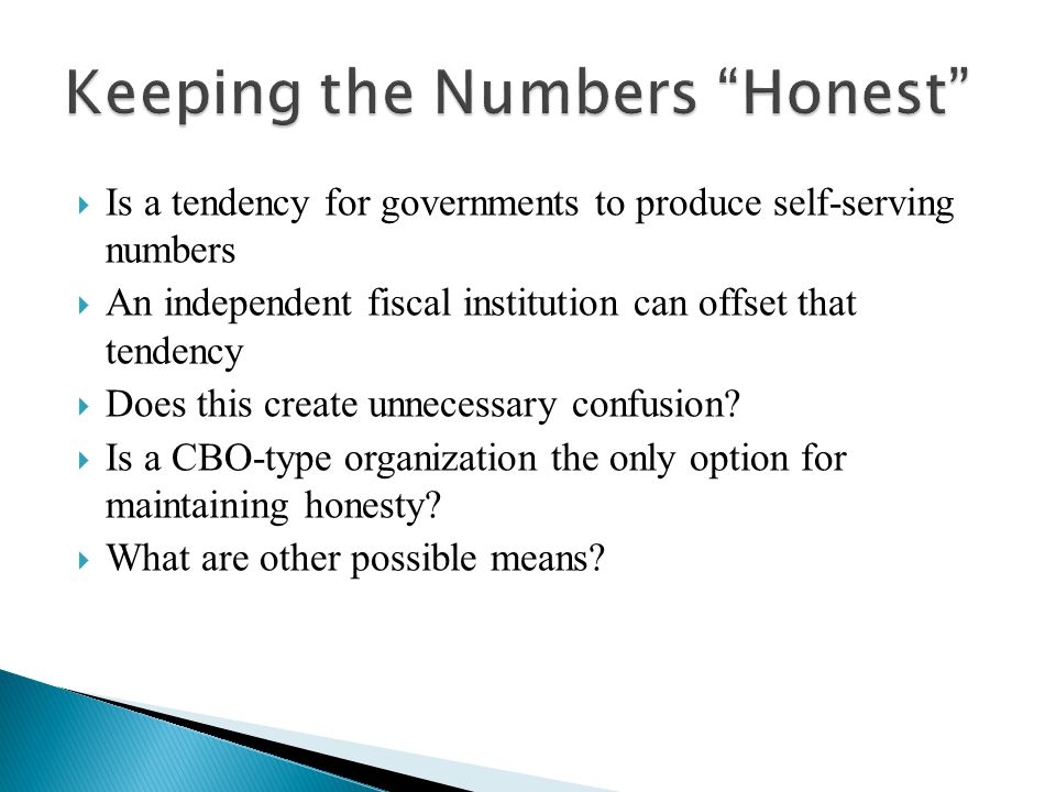  Is a tendency for governments to produce self-serving numbers  An independent fiscal institution can offset that tendency  Does this create unnece