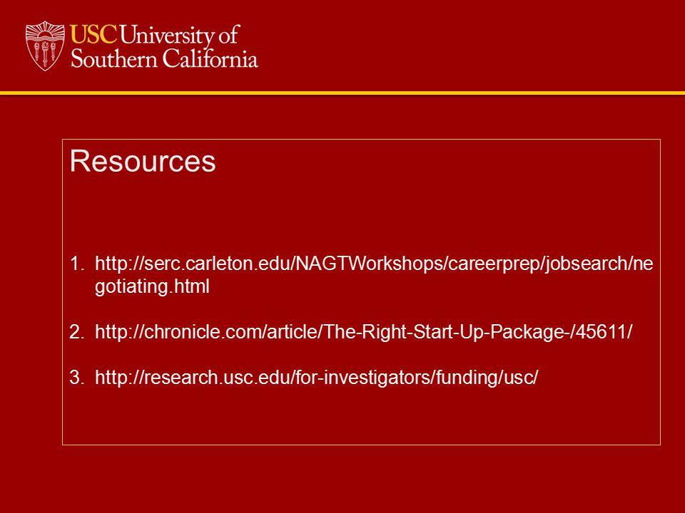 Resources 1.http://serc.carleton.edu/NAGTWorkshops/careerprep/jobsearch/ne gotiating.html 2.http://chronicle.com/article/The-Right-Start-Up-Package-/45611/ 3.http://research.usc.edu/for-investigators/funding/usc/