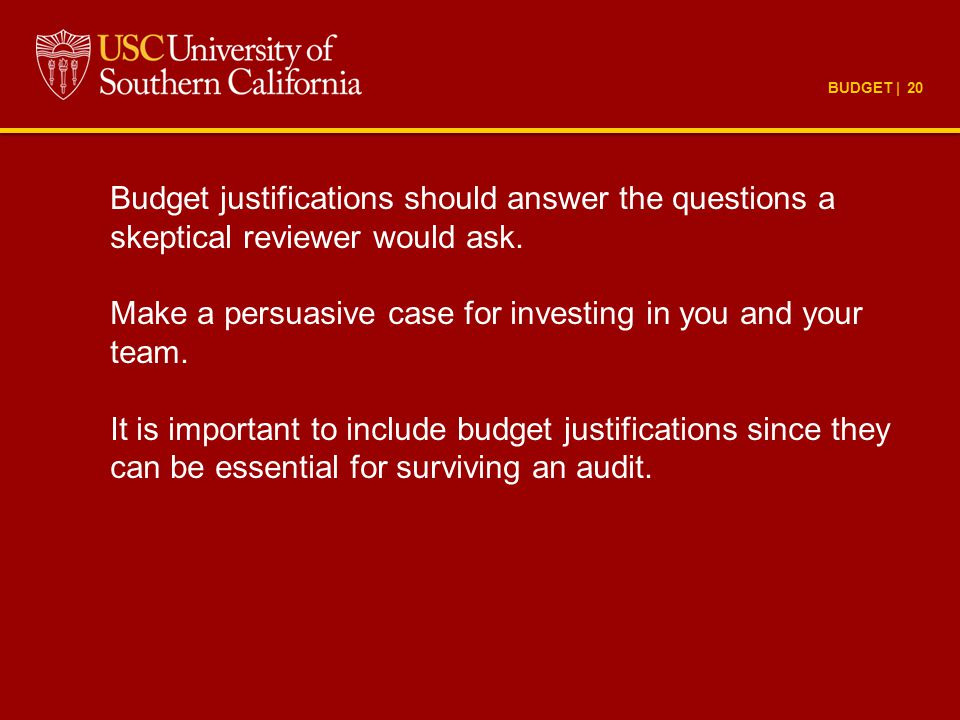 BUDGET | 20 Budget justifications should answer the questions a skeptical reviewer would ask. Make a persuasive case for investing in you and your tea