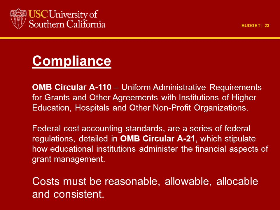 BUDGET | 23 Compliance OMB Circular A-110 – Uniform Administrative Requirements for Grants and Other Agreements with Institutions of Higher Education,