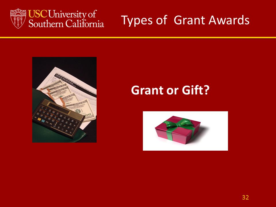 Types of Grant Awards Grant or Gift? 32