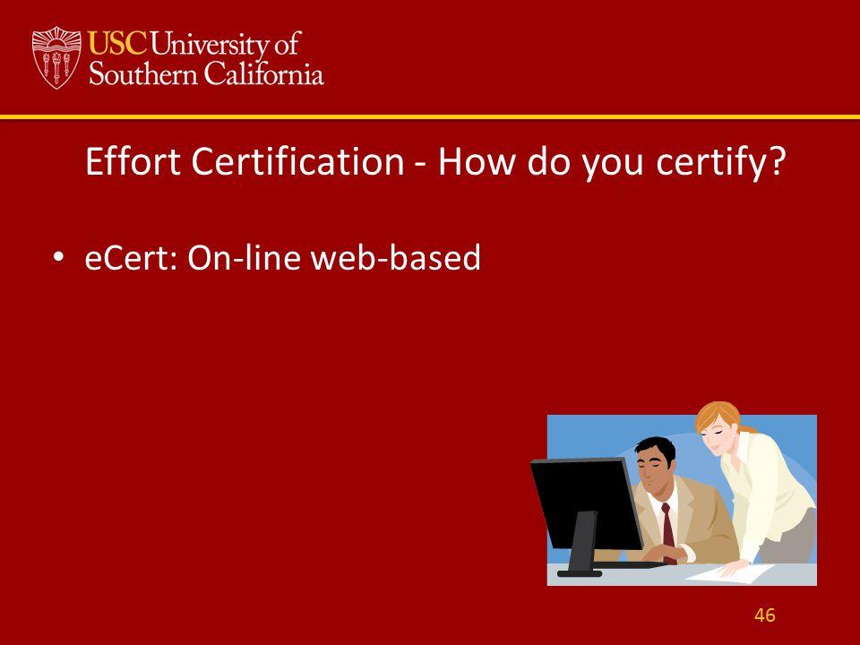 Effort Certification - How do you certify eCert: On-line web-based 46