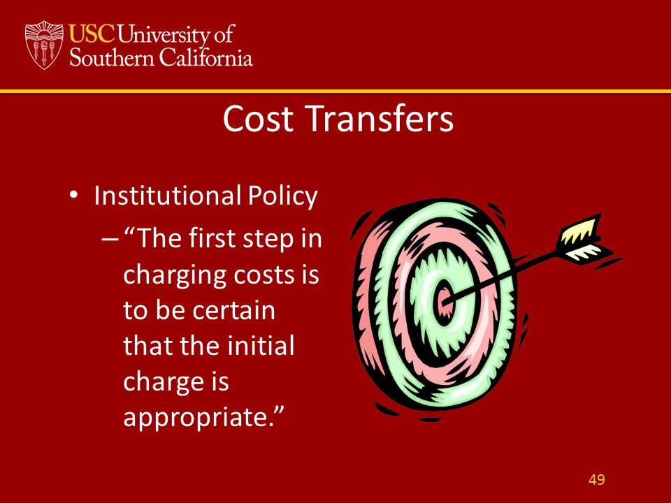 Cost Transfers Institutional Policy – The first step in charging costs is to be certain that the initial charge is appropriate. 49