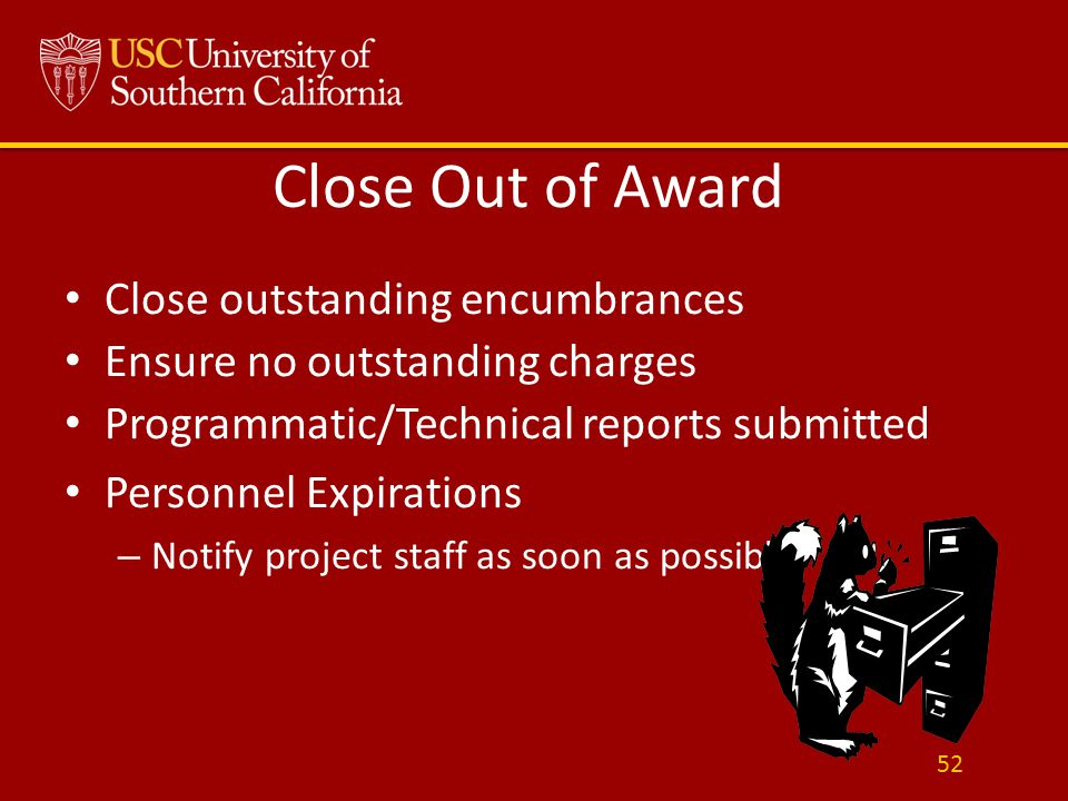 Close Out of Award Close outstanding encumbrances Ensure no outstanding charges Programmatic/Technical reports submitted Personnel Expirations – Notif