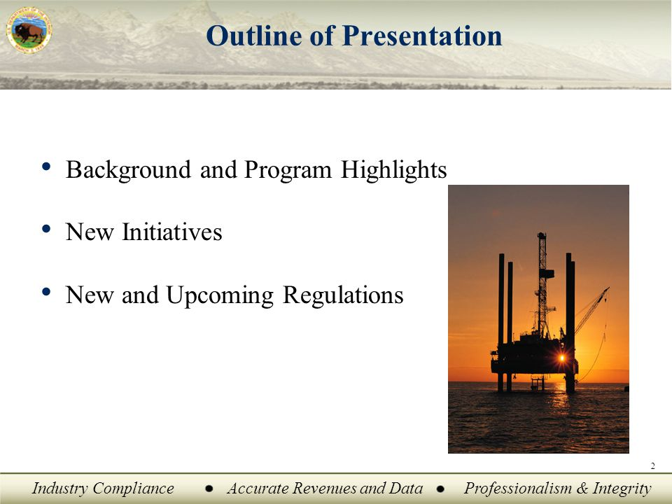 Industry ComplianceAccurate Revenues and DataProfessionalism & Integrity Outline of Presentation Background and Program Highlights New Initiatives New and Upcoming Regulations 2