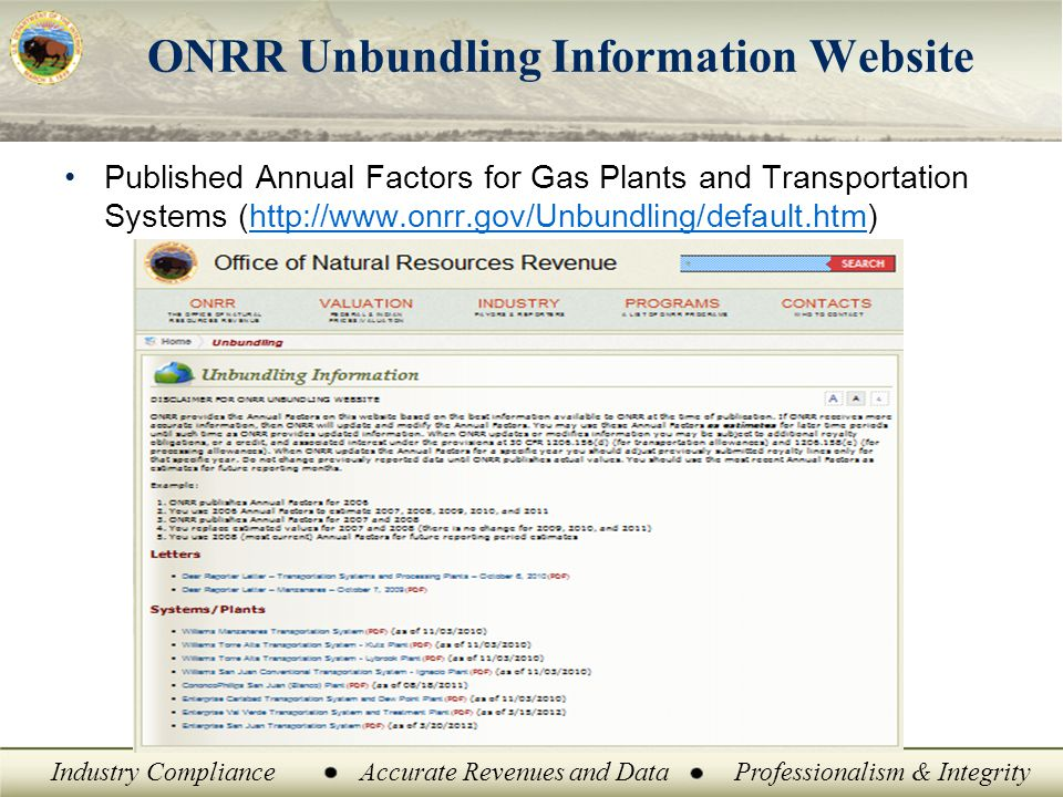 Industry ComplianceAccurate Revenues and DataProfessionalism & Integrity ONRR Unbundling Information Website Published Annual Factors for Gas Plants and Transportation Systems (http://www.onrr.gov/Unbundling/default.htm)http://www.onrr.gov/Unbundling/default.htm