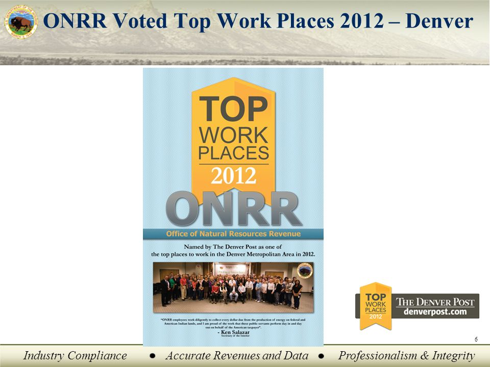 Industry ComplianceAccurate Revenues and DataProfessionalism & Integrity ONRR Voted Top Work Places 2012 – Denver 6