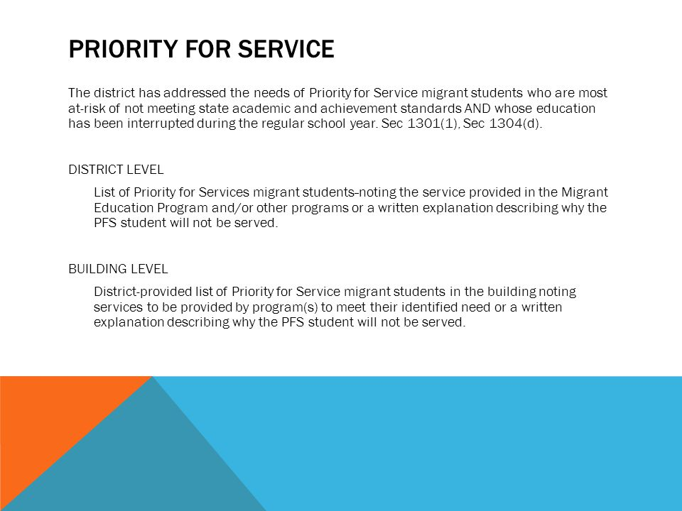 PRIORITY FOR SERVICE The district has addressed the needs of Priority for Service migrant students who are most at-risk of not meeting state academic and achievement standards AND whose education has been interrupted during the regular school year.